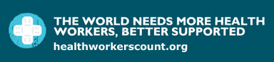 Health Workers Count: The World Needs More Health Workers, Better Supported
